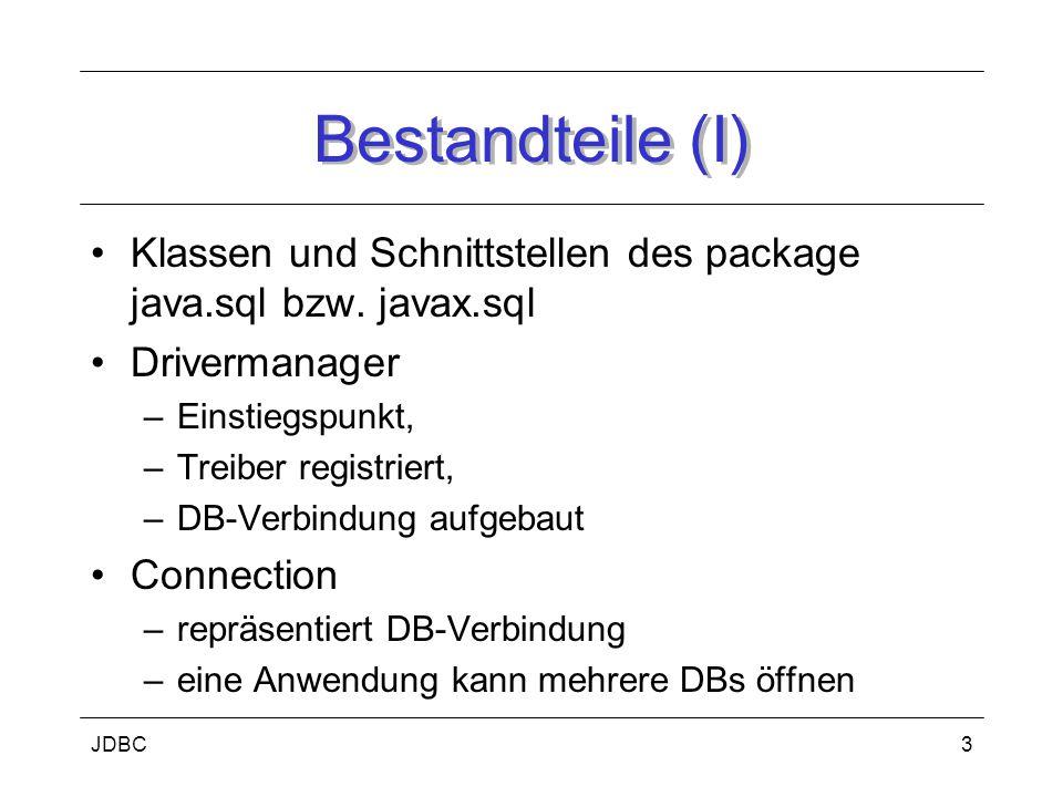 JDBC3 Bestandteile (I) Klassen und Schnittstellen des package java.sql bzw. javax.sql Drivermanager –Einstiegspunkt, –Treiber registriert, –DB-Verbind