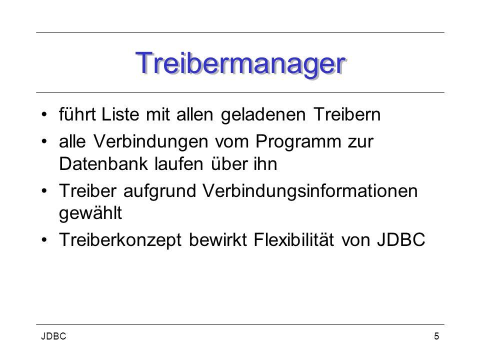 JDBC5 Treibermanager führt Liste mit allen geladenen Treibern alle Verbindungen vom Programm zur Datenbank laufen über ihn Treiber aufgrund Verbindungsinformationen gewählt Treiberkonzept bewirkt Flexibilität von JDBC