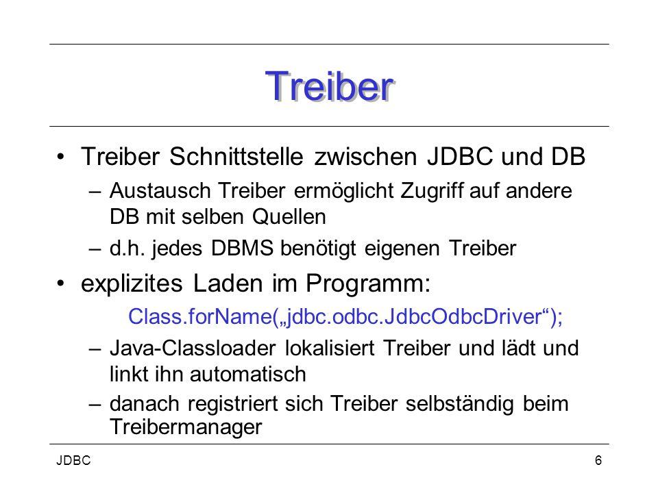 JDBC6 Treiber Treiber Schnittstelle zwischen JDBC und DB –Austausch Treiber ermöglicht Zugriff auf andere DB mit selben Quellen –d.h. jedes DBMS benöt