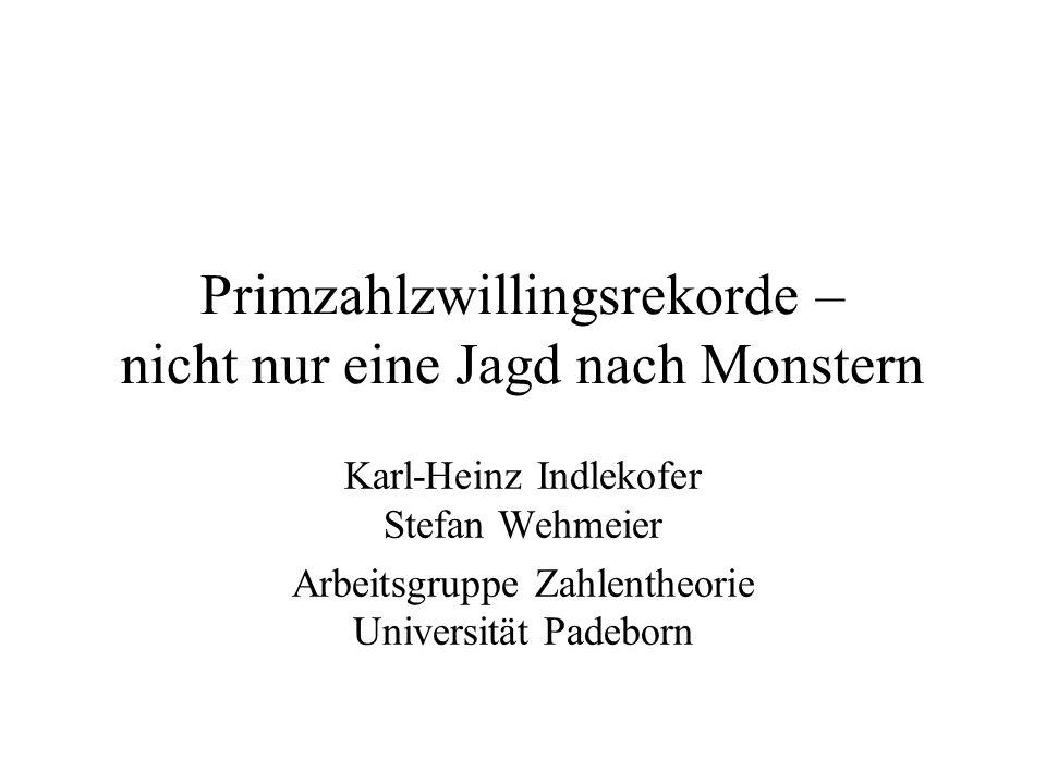 Primzahlzwillingsrekorde – nicht nur eine Jagd nach Monstern Karl-Heinz Indlekofer Stefan Wehmeier Arbeitsgruppe Zahlentheorie Universität Padeborn