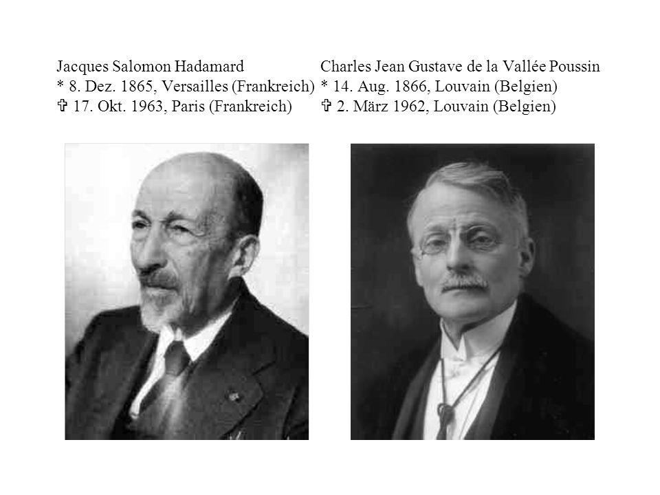 Jacques Salomon HadamardCharles Jean Gustave de la Vallée Poussin * 8. Dez. 1865, Versailles (Frankreich)* 14. Aug. 1866, Louvain (Belgien)  17. Okt.