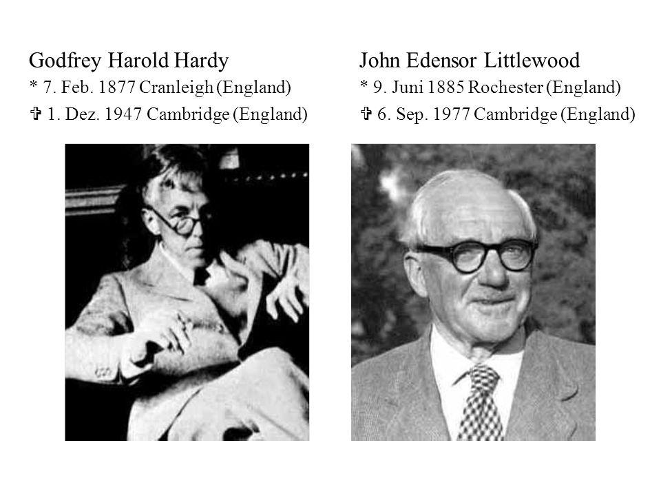 Godfrey Harold HardyJohn Edensor Littlewood * 7. Feb. 1877 Cranleigh (England)* 9. Juni 1885 Rochester (England)  1. Dez. 1947 Cambridge (England) 