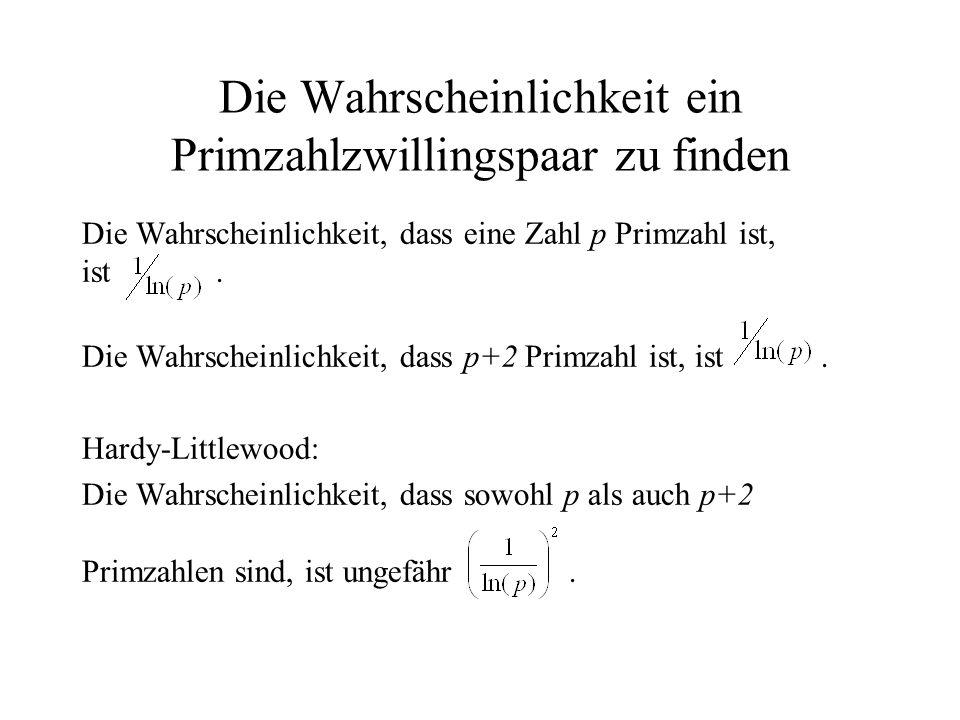 Die Wahrscheinlichkeit ein Primzahlzwillingspaar zu finden Die Wahrscheinlichkeit, dass eine Zahl p Primzahl ist, ist. Die Wahrscheinlichkeit, dass p+