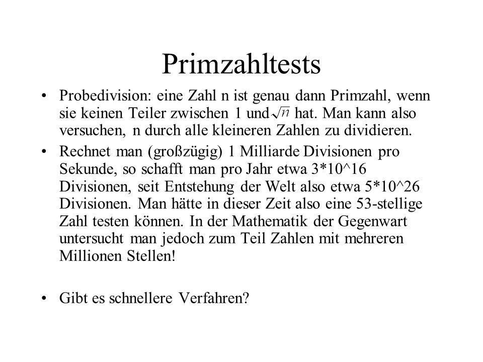 Primzahltests Probedivision: eine Zahl n ist genau dann Primzahl, wenn sie keinen Teiler zwischen 1 und hat. Man kann also versuchen, n durch alle kle