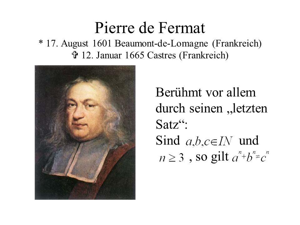 """Pierre de Fermat * 17. August 1601 Beaumont-de-Lomagne (Frankreich)  12. Januar 1665 Castres (Frankreich) Berühmt vor allem durch seinen """"letzten Sat"""