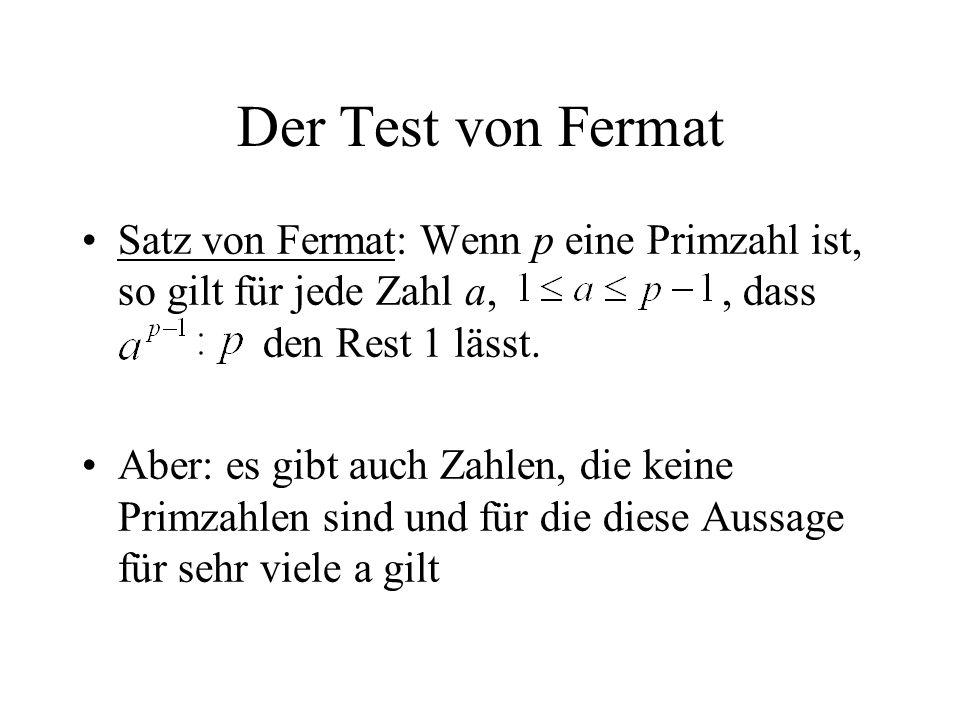Der Test von Fermat Satz von Fermat: Wenn p eine Primzahl ist, so gilt für jede Zahl a,, dass den Rest 1 lässt. Aber: es gibt auch Zahlen, die keine P
