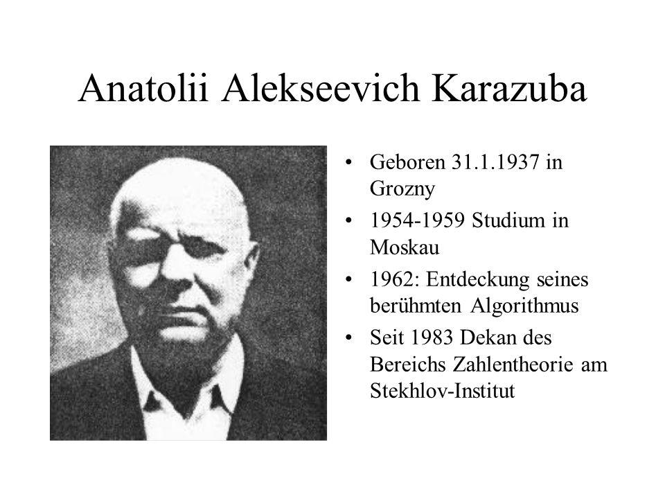 Anatolii Alekseevich Karazuba Geboren 31.1.1937 in Grozny 1954-1959 Studium in Moskau 1962: Entdeckung seines berühmten Algorithmus Seit 1983 Dekan de