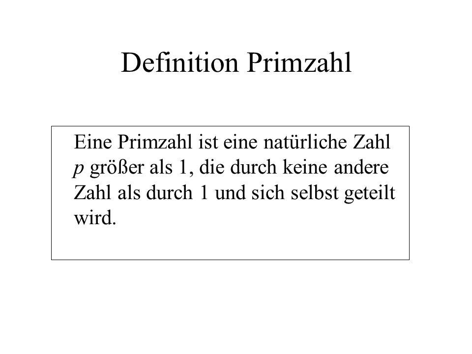 Definition Primzahl Eine Primzahl ist eine natürliche Zahl p größer als 1, die durch keine andere Zahl als durch 1 und sich selbst geteilt wird.
