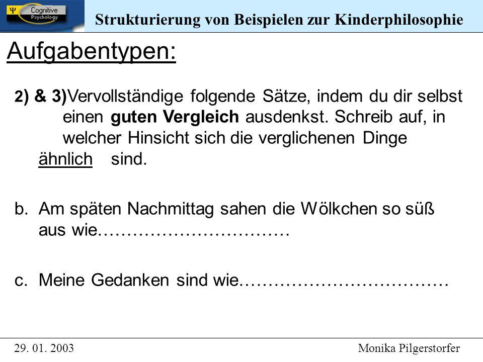 Strukturierung von Beispielen zur Kinderphilosophie 29. 01. 2003 Monika Pilgerstorfer Strukturierung von Beispielen zur Kinderphilosophie Aufgabentype