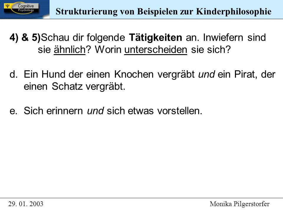 Strukturierung von Beispielen zur Kinderphilosophie 29. 01. 2003 Monika Pilgerstorfer Strukturierung von Beispielen zur Kinderphilosophie 4) & 5)Schau
