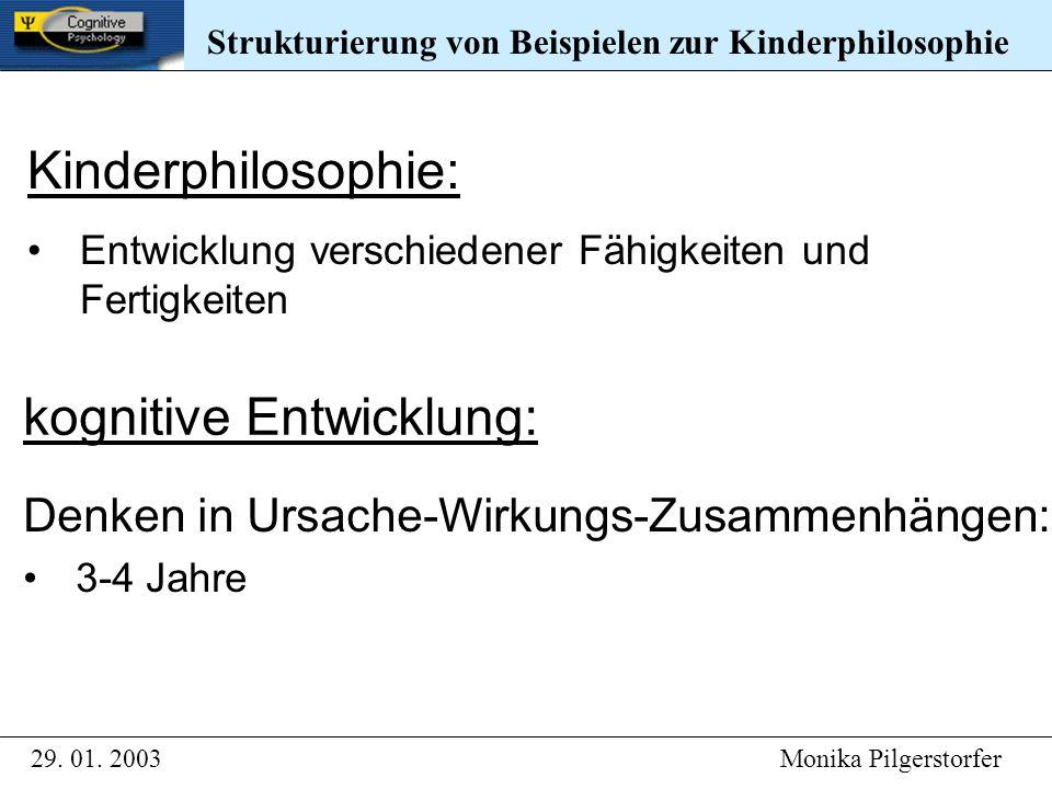 kognitive Entwicklung: Denken in Ursache-Wirkungs-Zusammenhängen: 3-4 Jahre Strukturierung von Beispielen zur Kinderphilosophie 29. 01. 2003 Monika Pi