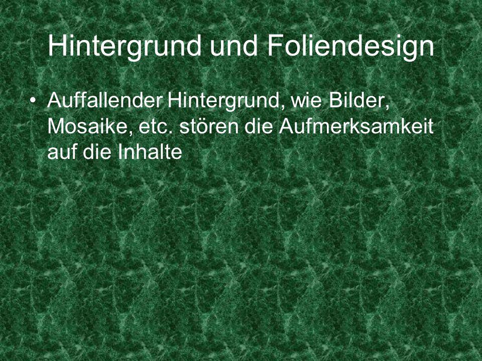 Hintergrund und Foliendesign Auffallender Hintergrund, wie Bilder, Mosaike, etc.
