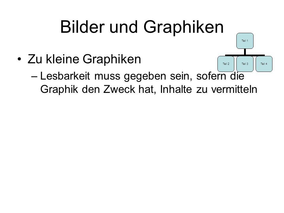 Bilder und Graphiken Zu kleine Graphiken –Lesbarkeit muss gegeben sein, sofern die Graphik den Zweck hat, Inhalte zu vermitteln Teil 1 Teil 2Teil 3Teil 4