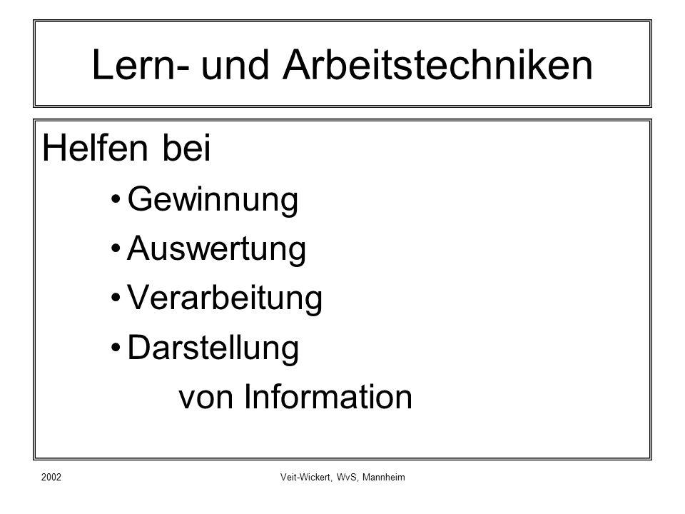 2002Veit-Wickert, WvS, Mannheim Lern- und Arbeitstechniken Helfen bei Gewinnung Auswertung Verarbeitung Darstellung von Information