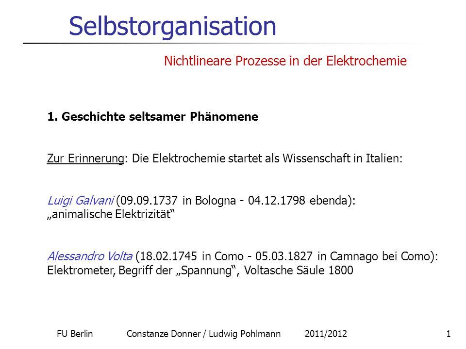 FU Berlin Constanze Donner / Ludwig Pohlmann 2011/20121 Selbstorganisation Nichtlineare Prozesse in der Elektrochemie 1. Geschichte seltsamer Phänomen