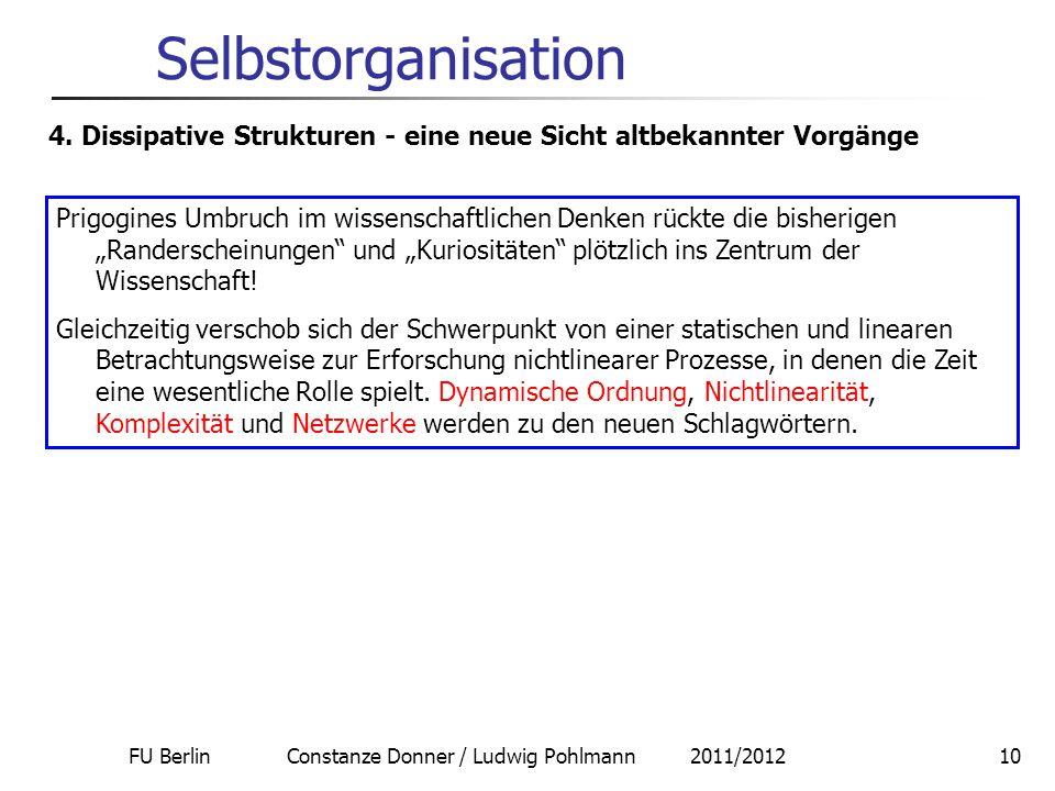 FU Berlin Constanze Donner / Ludwig Pohlmann 2011/201210 Selbstorganisation 4. Dissipative Strukturen - eine neue Sicht altbekannter Vorgänge Prigogin