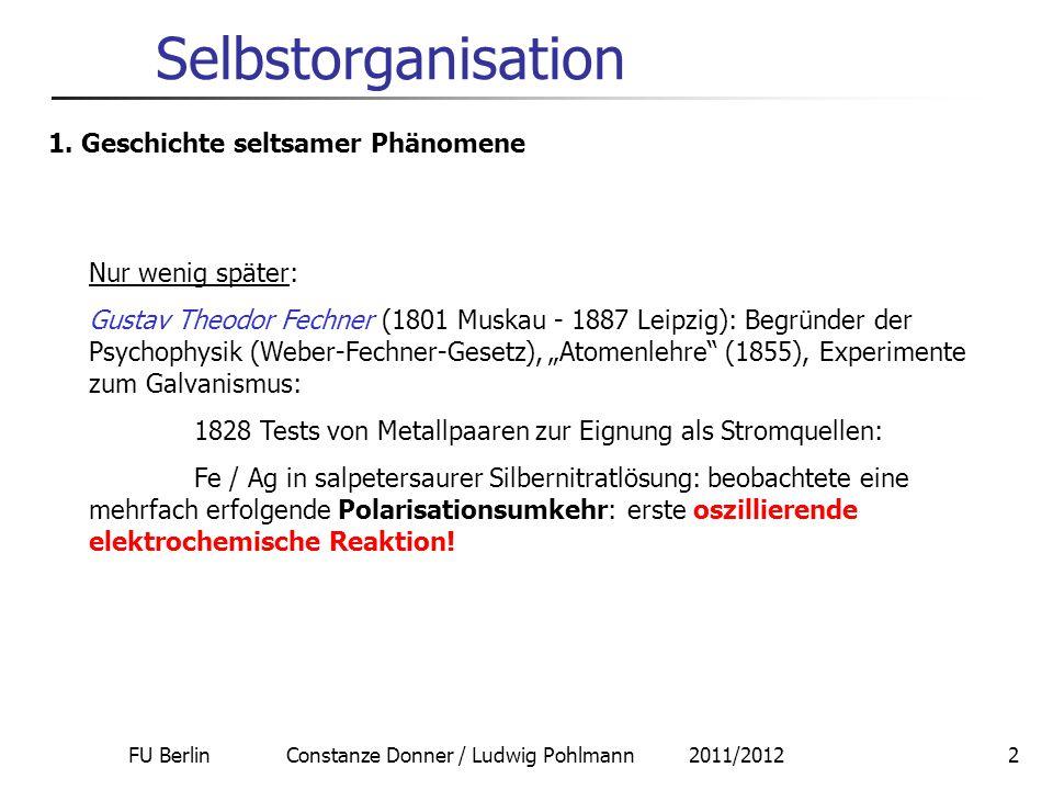 FU Berlin Constanze Donner / Ludwig Pohlmann 2011/20123 Selbstorganisation John Herschel (1793 Slaugh - 1871 Hawkhurst): Chemiker, Astronom (Sohn von F.W.Herschel): 1833 Passivierungswellen auf einem Eisendraht in Salpetersäure 1.