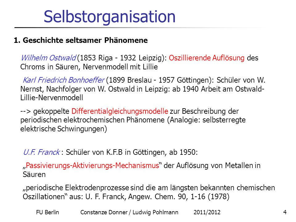 FU Berlin Constanze Donner / Ludwig Pohlmann 2011/20124 Selbstorganisation Wilhelm Ostwald (1853 Riga - 1932 Leipzig): Oszillierende Auflösung des Chr
