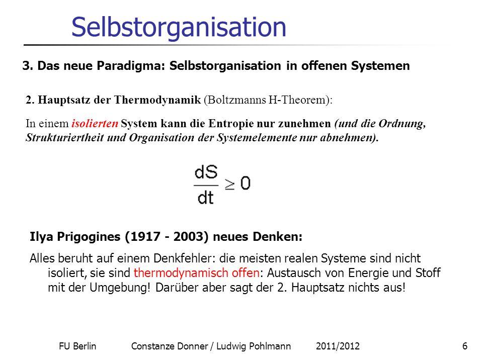 FU Berlin Constanze Donner / Ludwig Pohlmann 2011/20126 Selbstorganisation 3. Das neue Paradigma: Selbstorganisation in offenen Systemen 2. Hauptsatz
