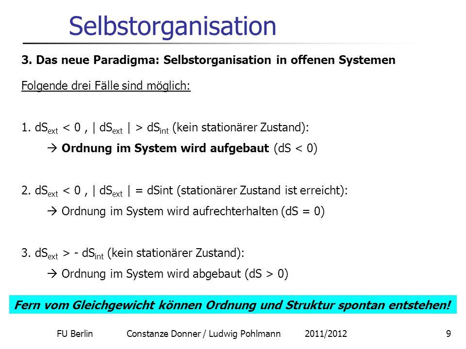 FU Berlin Constanze Donner / Ludwig Pohlmann 2011/20129 Selbstorganisation 3. Das neue Paradigma: Selbstorganisation in offenen Systemen Folgende drei
