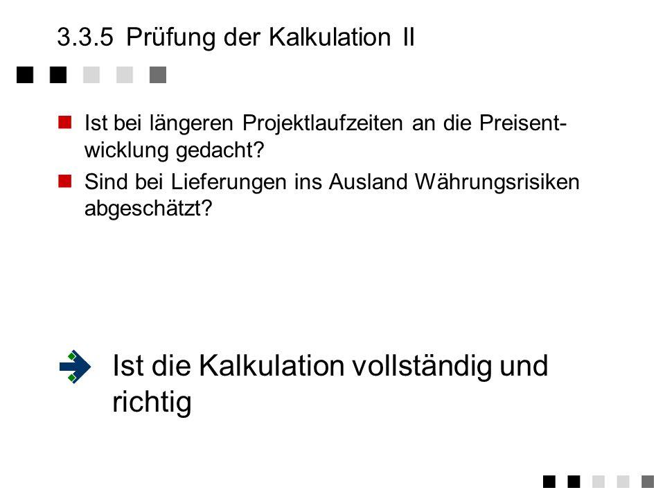 3.3.5Prüfung der Kalkulation I Ist die Kalkulation in allen Einzelheiten transparent und nachvollziehbar (Reisekosten, Lieferungen Dritter, eigener Aufwand).