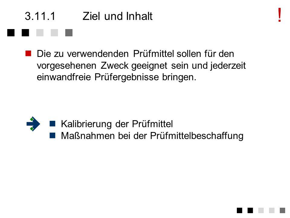 3.11Prüfmittel Ziel und Inhalt Anforderungen der Norm I Anforderungen der Norm II Tätigkeiten