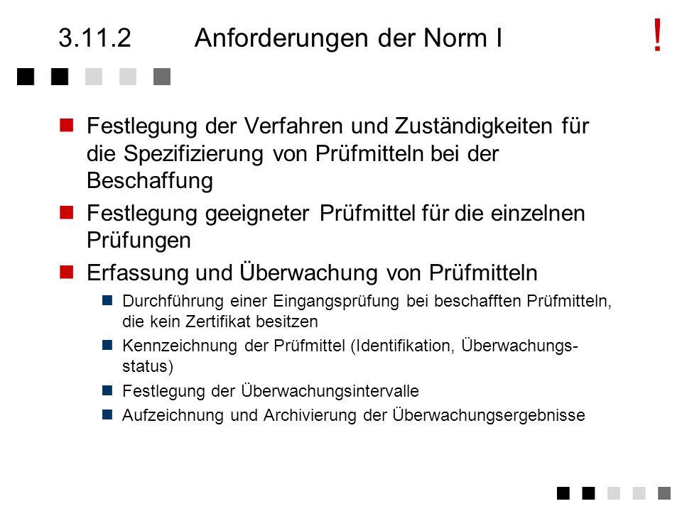 3.11.1Ziel und Inhalt Die zu verwendenden Prüfmittel sollen für den vorgesehenen Zweck geeignet sein und jederzeit einwandfreie Prüfergebnisse bringen.