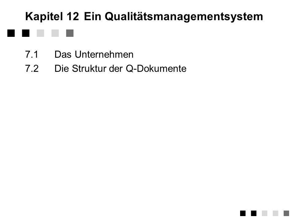 4.3.2QMH - Aufbau Kapiteleinteilung (Beispiel) 1.Vorwort 2.Benutzung des Qualitätsmanagement-Handbuchs 3.Qualitätsmanagementsystem des Unternehmens 4.