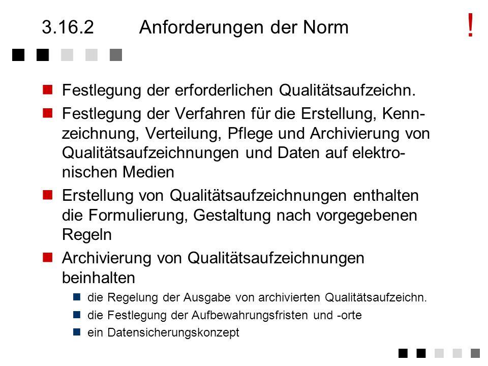 3.16.1Ziel und Inhalt Nachweis der Erfüllung von Qualitätsanforderungen Beschreibung von Verfahren bezüglich der Erstellung von Qualitätsaufzeichnungen.