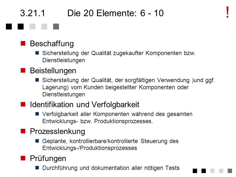 3.21.1Die 20 Elemente: 1 - 5 Verantwortung des Managements Definition einer Q-Politik, die allgemein verstanden und umgesetzt wird.