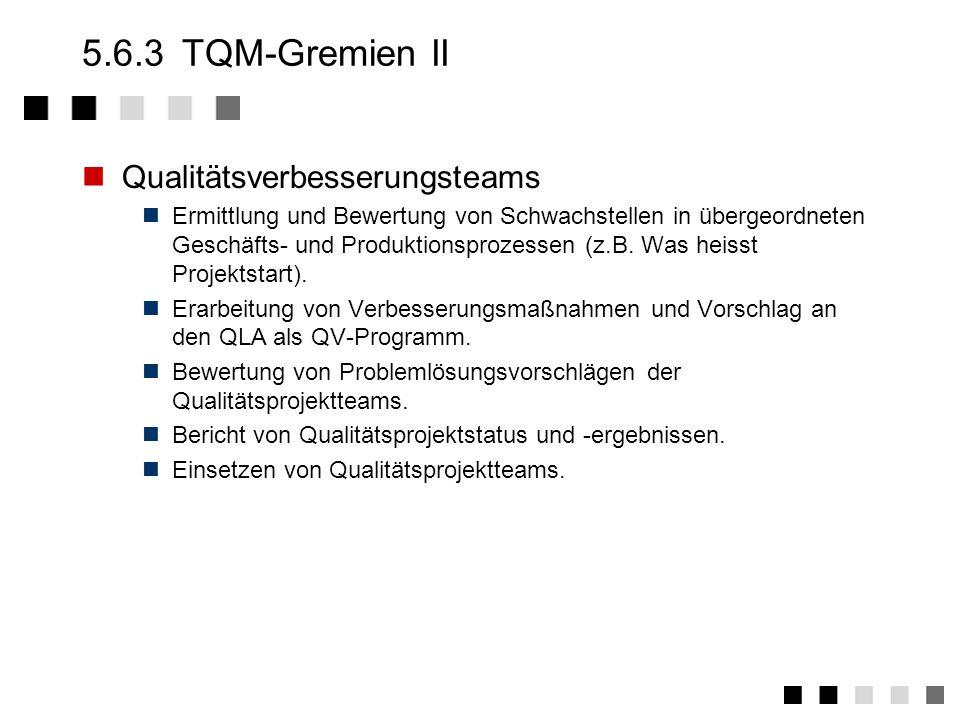 5.6.2 TQM-Gremien I Qualitätslenkungsausschuß Bestimmung der Qualitätspolitik und -ziele des Bereiches.