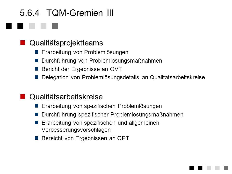 5.6.3TQM-Gremien II Qualitätsverbesserungsteams Ermittlung und Bewertung von Schwachstellen in übergeordneten Geschäfts- und Produktionsprozessen (z.B.
