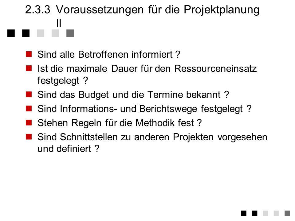 2.3.3Voraussetzungen für die Projektplanung I Liegt die Voruntersuchung vor, ist sie noch aktuell.