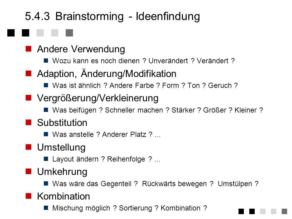 5.4.3Brainstorming - Regeln Kritik ist verboten Die Bewertung/Beurteilung der Einfälle erfolgt in einer späteren Phase.