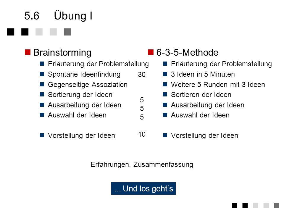 5.5Zusammenfassung Konfliktlösungstechniken Kommunikation Der Kommunikationsprozess Gruppenkommunikation Aufgaben lösen Der Lösungszyklus Entscheidungsfindung Kreativitätstechniken Brainstorming Methode 6-3-5 Morphologischer Kasten