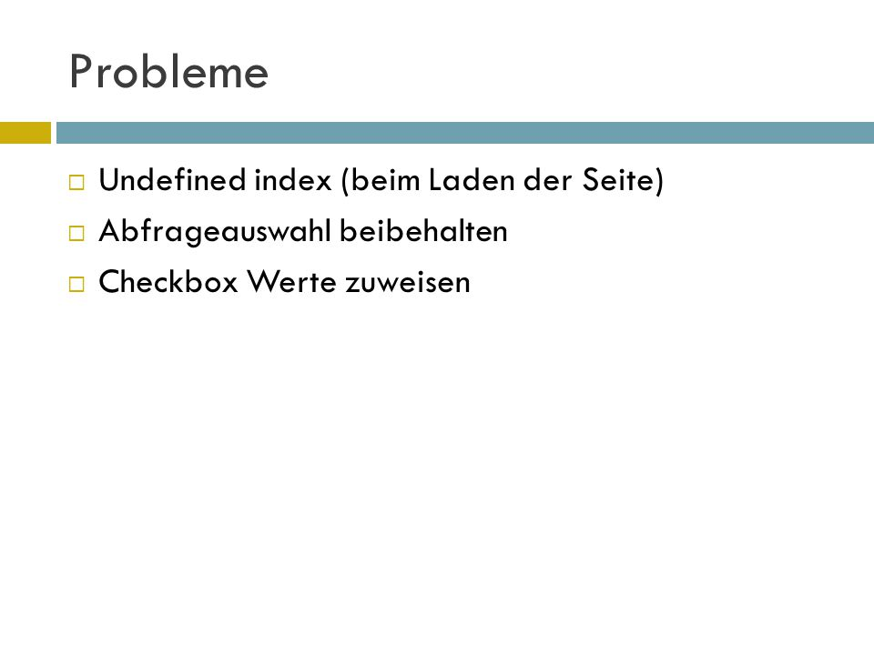 Probleme  Undefined index (beim Laden der Seite)  Abfrageauswahl beibehalten  Checkbox Werte zuweisen