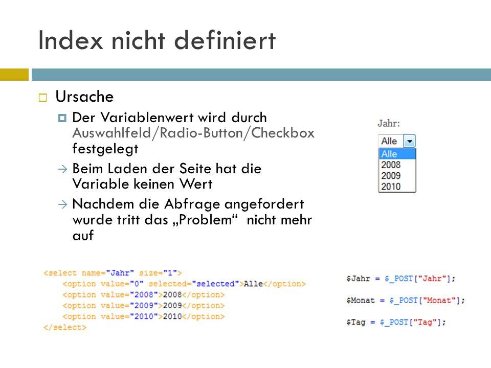 Index nicht definiert  Lösung 1  2 Seiten erstellen 1) für erstmaliges Aufrufen der Seite ohne PHP Verlinkung zu Seite 2 2) Seite mit PHP Verlinkung zu Seite 2  Nachteil: 2 fast identische Seiten Aufwendig bei Änderungen