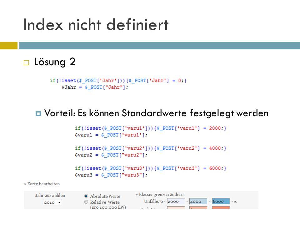 Index nicht definiert  Lösung 2  Vorteil: Es können Standardwerte festgelegt werden