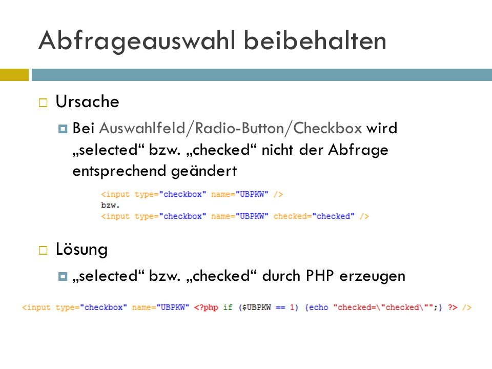 """Abfrageauswahl beibehalten  Ursache  Bei Auswahlfeld/Radio-Button/Checkbox wird """"selected"""" bzw. """"checked"""" nicht der Abfrage entsprechend geändert """