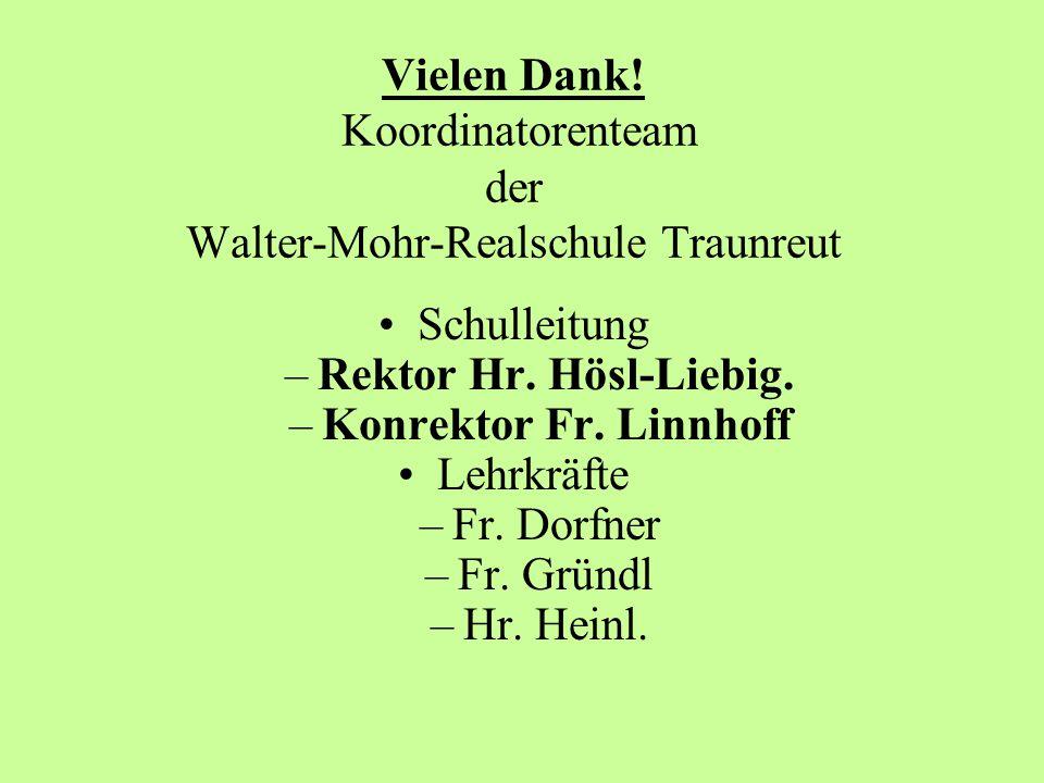 Vielen Dank.Koordinatorenteam der Walter-Mohr-Realschule Traunreut Schulleitung –Rektor Hr.