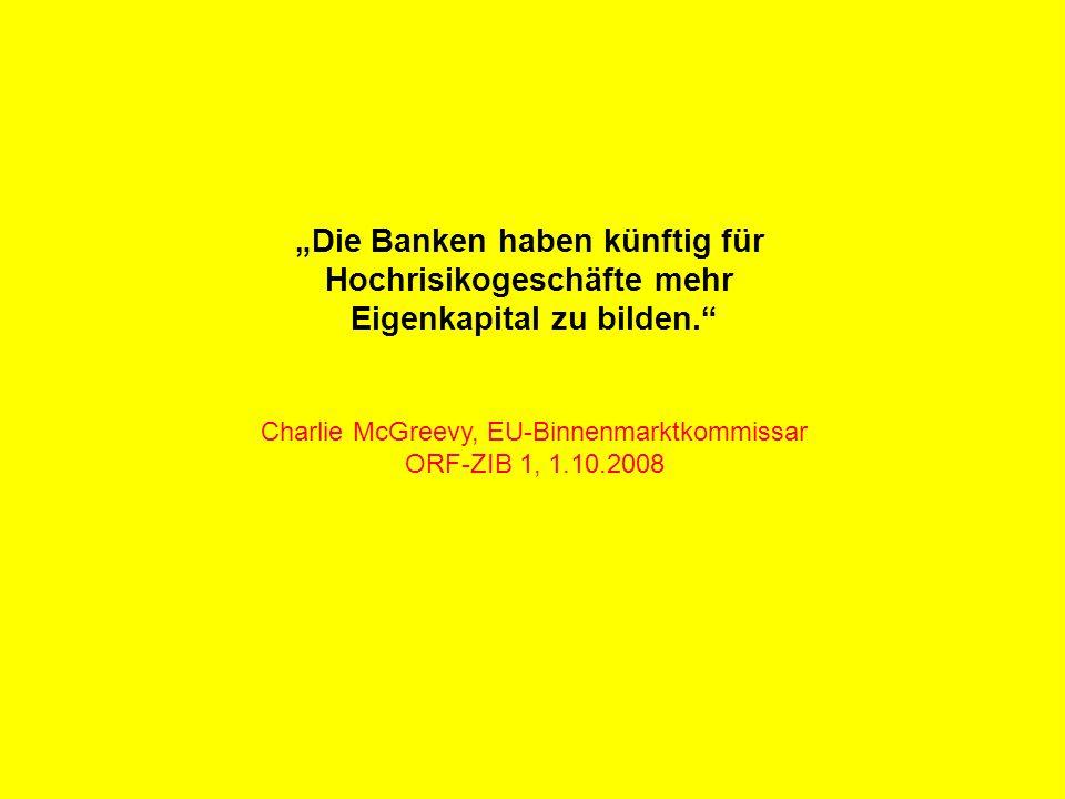 """R Z B - M A R K E T I N G """"Die Banken haben künftig für Hochrisikogeschäfte mehr Eigenkapital zu bilden. Charlie McGreevy, EU-Binnenmarktkommissar ORF-ZIB 1, 1.10.2008"""