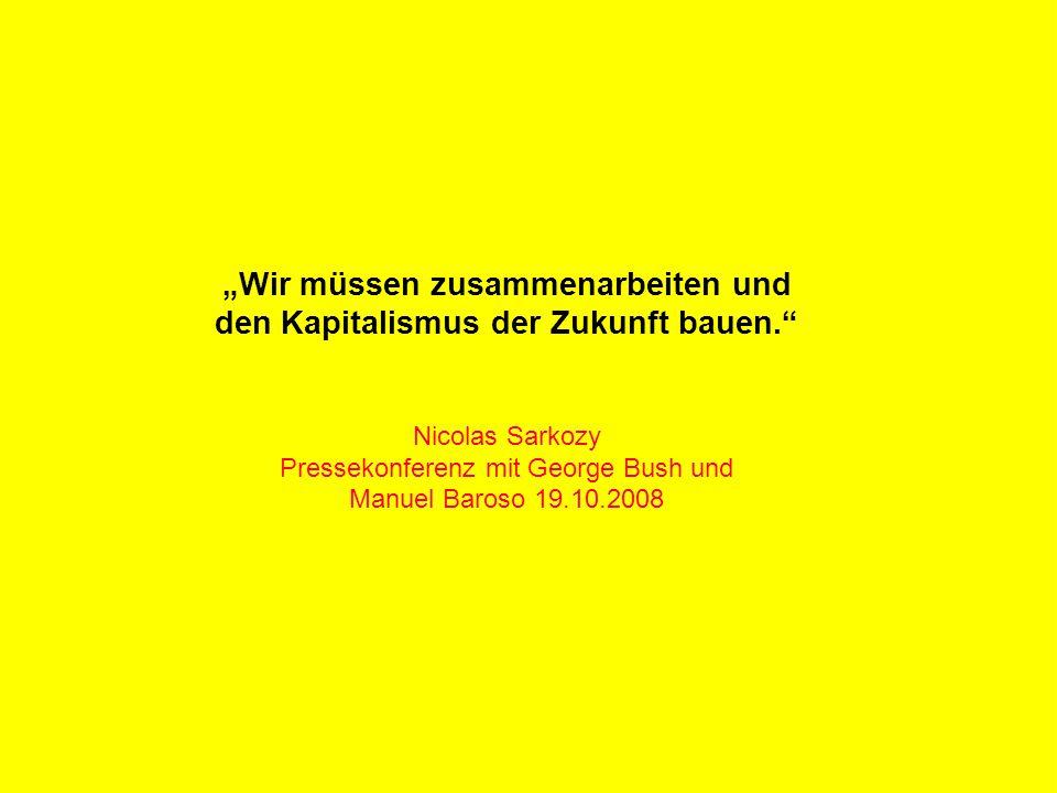 """R Z B - M A R K E T I N G """"Wir müssen zusammenarbeiten und den Kapitalismus der Zukunft bauen."""" Nicolas Sarkozy Pressekonferenz mit George Bush und Ma"""