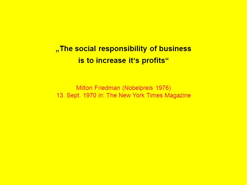 "R Z B - M A R K E T I N G ""The social responsibility of business is to increase it's profits"" Milton Friedman (Nobelpreis 1976) 13. Sept. 1970 in: The"