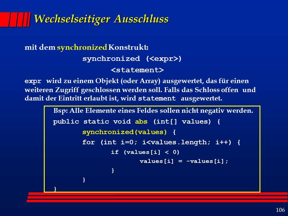 106 mit dem synchronized Konstrukt: synchronized ( ) expr wird zu einem Objekt (oder Array) ausgewertet, das für einen weiteren Zugriff geschlossen werden soll.