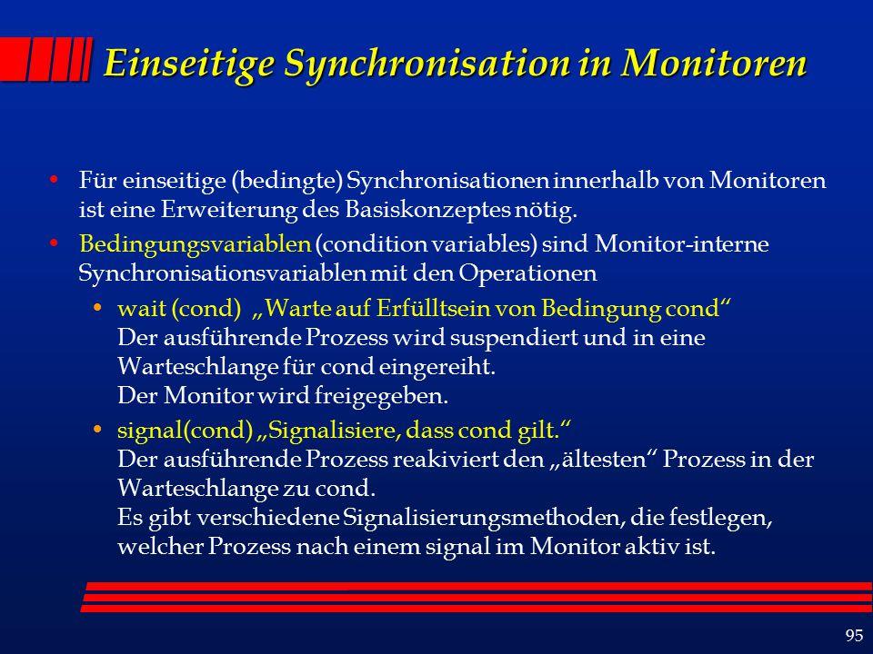 95 Einseitige Synchronisation in Monitoren Für einseitige (bedingte) Synchronisationen innerhalb von Monitoren ist eine Erweiterung des Basiskonzeptes nötig.