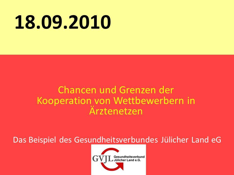 Das Beispiel des Gesundheitsverbundes Jülicher Land eG 18.09.2010 Chancen und Grenzen der Kooperation von Wettbewerbern in Ärztenetzen