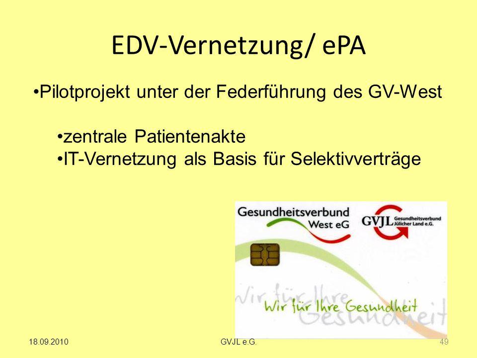 EDV-Vernetzung/ ePA Pilotprojekt unter der Federführung des GV-West zentrale Patientenakte IT-Vernetzung als Basis für Selektivverträge 49 GVJL e.G.18