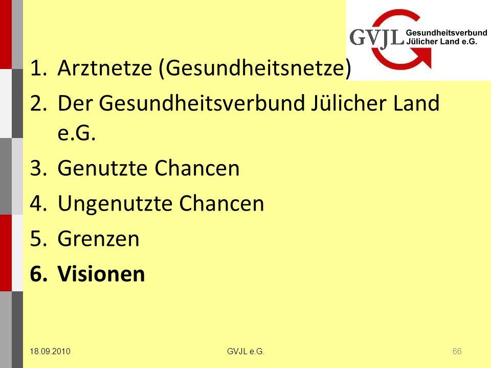 1.Arztnetze (Gesundheitsnetze) 2.Der Gesundheitsverbund Jülicher Land e.G. 3.Genutzte Chancen 4.Ungenutzte Chancen 5.Grenzen 6.Visionen 66 GVJL e.G.18