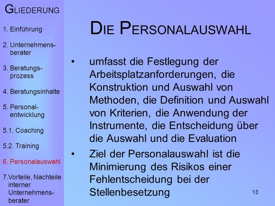 13 D IE P ERSONALAUSWAHL umfasst die Festlegung der Arbeitsplatzanforderungen, die Konstruktion und Auswahl von Methoden, die Definition und Auswahl v