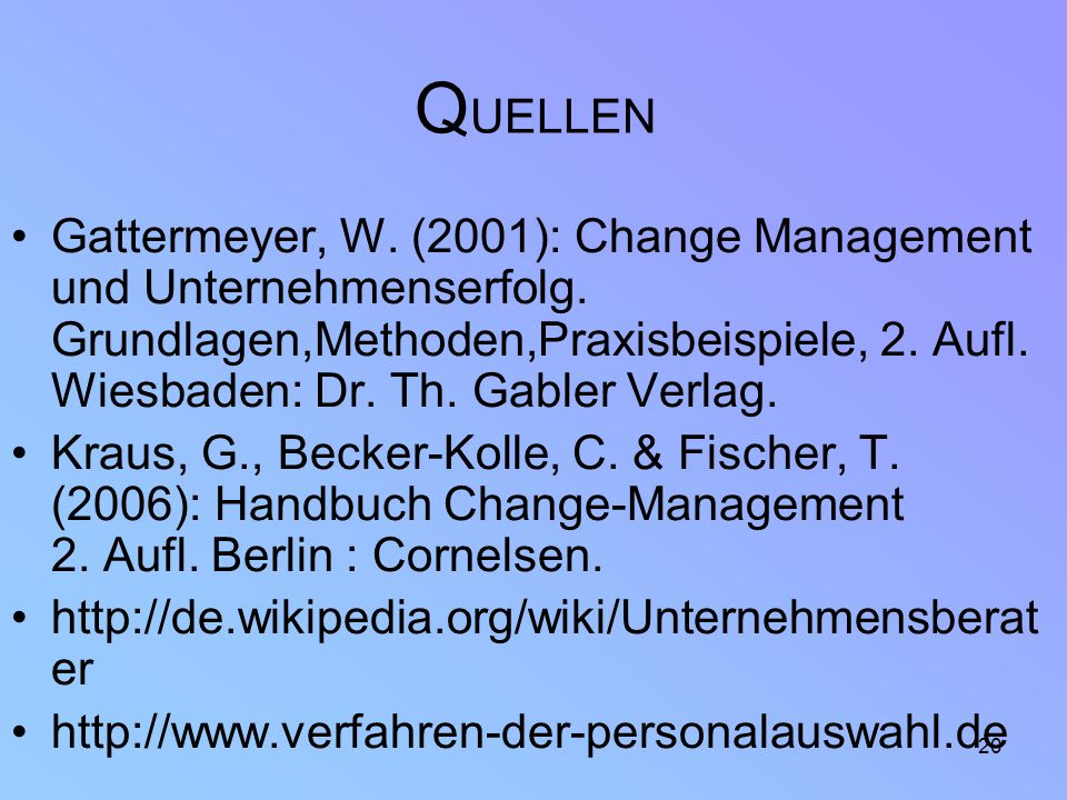20 Q UELLEN Gattermeyer, W. (2001): Change Management und Unternehmenserfolg. Grundlagen,Methoden,Praxisbeispiele, 2. Aufl. Wiesbaden: Dr. Th. Gabler